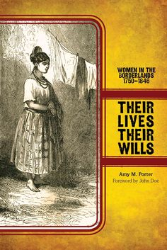 Their Lives, Their Wills: Women in the Borderlands, 1750-1846