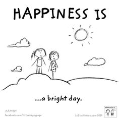 Happiness is a bright day.