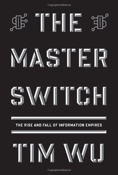 The Master Switch: The Rise and Fall of Information Empires (Borzoi Books) by Tim Wu http://www.amazon.com/dp/0307269930/ref=cm_sw_r_pi_dp_agRtub0RTR24D