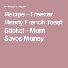 Recipe - Freezer Ready French Toast Sticks! - Mom Saves Money