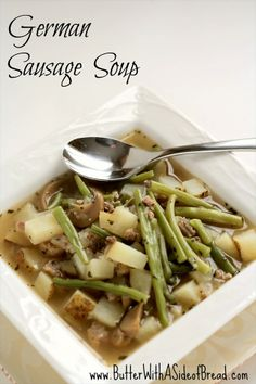 GERMAN SAUSAGE SOUP:       1 lb sausage, cooked and in small pieces 1 medium onion, diced  1/2- 3/4 lb fresh green beans, cut into halves or thirds, depending on original length      3-4 medium sized russet potatoes, scrubbed and diced      1 can- 1 lb mushrooms       6 cups water      3 beef bouillon cubes       1 TBSP seasoning salt      1 tsp dried basil      1 tsp Summer Savory seasoning
