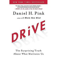 """Daniel H. Pink -- """"Drive"""" -- great study on what truly motivates people to do their best work."""