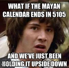 Those silly Mayan's