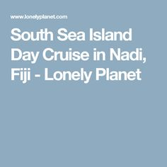 South Sea Island Day Cruise in Nadi, Fiji - Lonely Planet