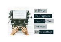 5 Ways To Improve Your Author (Or Any Other) Website Immediately