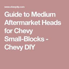 Guide to Medium Aftermarket Heads for Chevy Small-Blocks - Chevy DIY