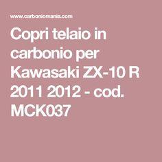 Copri telaio in carbonio per Kawasaki ZX-10 R 2011 2012 - cod. MCK037