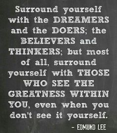 My dreamers, believers, and thinkers pay attention.