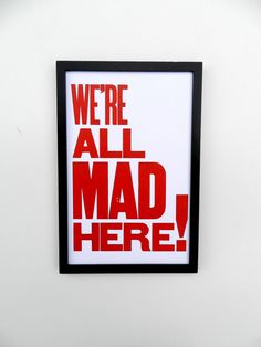 by @happydeliveries on @Etsy. Alice in Wonderland Red and White Typography Poster, We're All Mad Here, 11 x 17 Letterpress Print