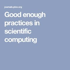 Good enough practices in scientific computing