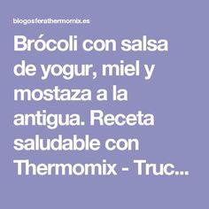 Brócoli con salsa de yogur, miel y mostaza a la antigua. Receta saludable con Thermomix - Trucos de cocina Thermomix Trucos de cocina Thermomix