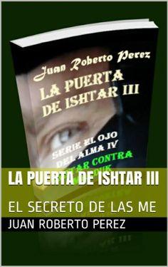 LA PUERTA DE ISHTAR III: EL SECRETO DE LAS ME (EL OJO DEL... https://www.amazon.com.mx/dp/B00JMEPY6A/ref=cm_sw_r_pi_dp_yAewxbRCXJQSV