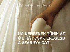 Hálát adok a mai napért. Ha nehéznek tűnik az út, hát csak eregesd a szárnyaidat. Engedd el a ragaszkodást, engedd el az elvárásaidat. Azért, hogy egyre magasabbra juthass. Hátszelet hozzá az Univerzum ad. Így szeretlek, Élet! Köszönöm. Szeretlek ❤️  ⚜ Ho'oponoponoWay Magyarország ⚜ www.HooponoponoWay.hu