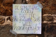 Handlettering inspiratie - Inspirerende quotes, be something today that the future self will thank you for Self, Future, Quotes, Books, Quotations, Future Tense, Libros, Book, Book Illustrations