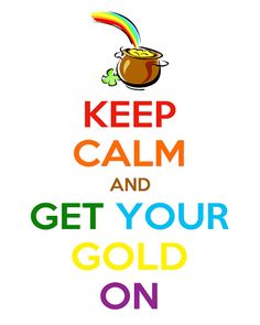 KEEP CALM AND GET YOUR GOLD ON    tjn