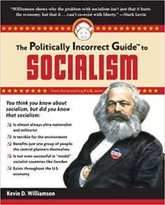 The Politically Incorrect Guide to Socialism (The Politically Incorrect Guides): Kevin D Williamson: 9781596986497: Amazon.com: Books