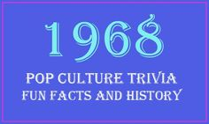 Fun Facts and History - 1968 Year in Review, 1968 Trivia, information and news.