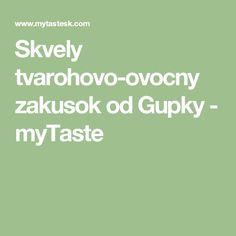 Skvely tvarohovo-ovocny zakusok od Gupky - myTaste