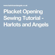 Placket Opening Sewing Tutorial - Harlots and Angels