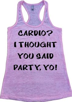 Cardio? I Thought You Said Party, Yo! Ladies Burnout Racerback Athletic Fit Tank Top Women's Workout TankTop Women Soft Comfortable by SuperTeesandHats on Etsy