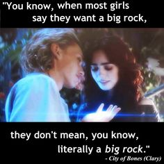 "Clary and Jace Quote ""When most girls say they want a big rock..."" Follow link to see the 2nd City of Bones Movie Trailer and more quotes!"