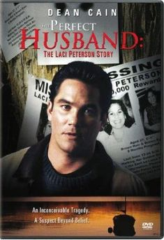The Perfect Husband: The Laci Peterson Story (2004) True story movie starring Dean Cain as Scott Peterson who finds himself accused of murdering his wife Laci after her body is discovered some time after she went missing on Christmas Eve