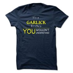 nice It's GARLICK Name T-Shirt Thing You Wouldn't Understand and Hoodie