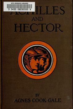 Achilles & Hector  Iliad stories retold for boys and girls  by Agnes Cook Gale. Published 1903 by Rand, McNally in Chicago, New York ..
