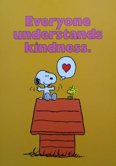 """Snoopy and Woodstock Sitting on Top of the Doghouse With Caption Saying """"Everyone Understands Kindness"""""""
