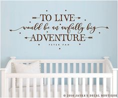 To live would be an awfully big adventure. - PETER PAN - Wall Decal