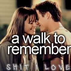 Shit I Love..the movie A Walk To Remember! <3