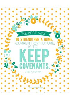 The best way to strengthen a home, current or future, is to keep covenants. Burton September 2014 Women's Meeting Printables Youth Lessons, Fhe Lessons, Relief Society Lessons, Relief Society Activities, Lds Quotes, Inspirational Quotes, Sunshine Quotes, Study Quotes, Visiting Teaching