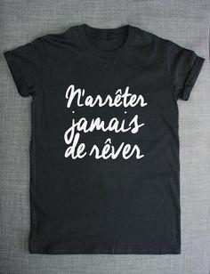 Never Stop Dreaming Inspirational Message Slogan Shirt - French Inspiration Saying Slogan T-Shirt