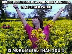 Can't deny it: Bruce Dickinson will ALWAYS be more Metal than you