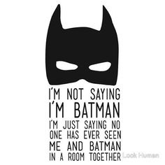 I'm Not Saying I'm Batman. - Batman Printables - Ideas of Batman Printables - I'm Not Saying I'm Batman. Batman T Shirt, Im Batman, Batman Meme, Batman Room, Batman Sign, Batman Stuff, Batman Comics, I Smile, Make Me Smile