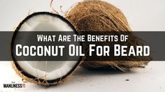 What Are The Uses And Benefits Of Coconut Oil For Beard? In this article we see how coconut oil makes a beard softer & hair healthier. Check out our routine