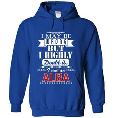 I may be wrong but I highly doubt it, I am an ALBA-ubnj - #tshirt #tshirt display. ADD TO CART => https://www.sunfrog.com/Names/I-may-be-wrong-but-I-highly-doubt-it-I-am-an-ALBA-ubnjycvylt-RoyalBlue-Hoodie.html?68278