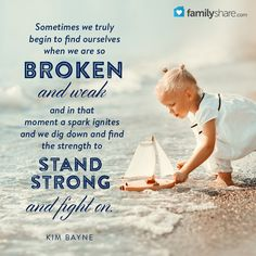 Sometimes we truly begin to find ourselves when we are so broken and weak... and in that moment a spark ignites and we dig down and find the strength to stand strong and fight on. - Kim Bayne