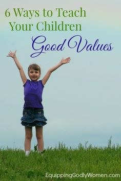 6 Ways to Teach Your Children Good Values | Equipping Godly Women