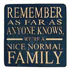 yep....a nice....normal....family...uh huh!