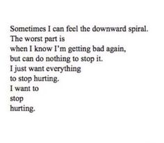 I wish I could stop spiralling downwards but I know once I'm at the bottom, I can get back up.