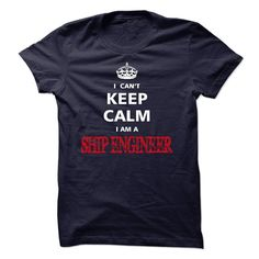 (Tshirt Choice) Can not keep calm I am a SHIP ENGINEER [Tshirt Facebook] Hoodies, Funny Tee Shirts