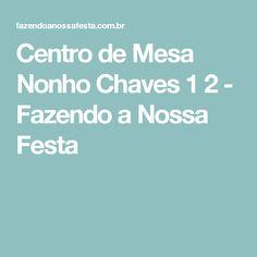 Centro de Mesa Nonho Chaves 1 2 - Fazendo a Nossa Festa