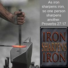 Proverbs 27:17 NKJV As iron sharpens iron, So a man sharpens the countenance of his friend.