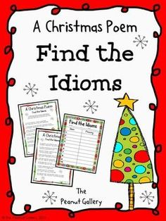 FREE- This resource includes a humorous Christmas poem (in both color and black/white) that contains idioms. Students  find the idioms and identify them on the provided chart (also in both color and black/white). An answer key is provided for your convenience.