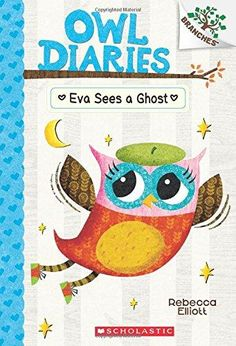 Eva Sees a Ghost Owl Diaries. Scholastic Branches