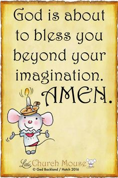 ♡✞♡ God is about to bless you beyond your imagination. Amen...Little Church Mouse 3 July 2016 ♡✞♡