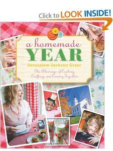 A Homemade Year: The Blessings of Cooking, Crafting, and Coming Together: Jerusalem Jackson Greer: 9781612610672: Amazon.com: Books