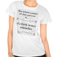 The truest nature... sommelier fresh waters t shirt