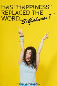 Happiness is becoming less about what we offer this world and more about what the world can offer us. Dare I say, the pursuit of happiness has somehow morphed into selfishness wrapped up in a pretty red bow?